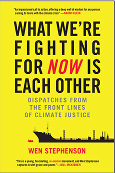 "Wen Stephenson is author of ""What We're Fighting for Now Is Each Other: Dispatches from the Front Lines of Climate Justice."""
